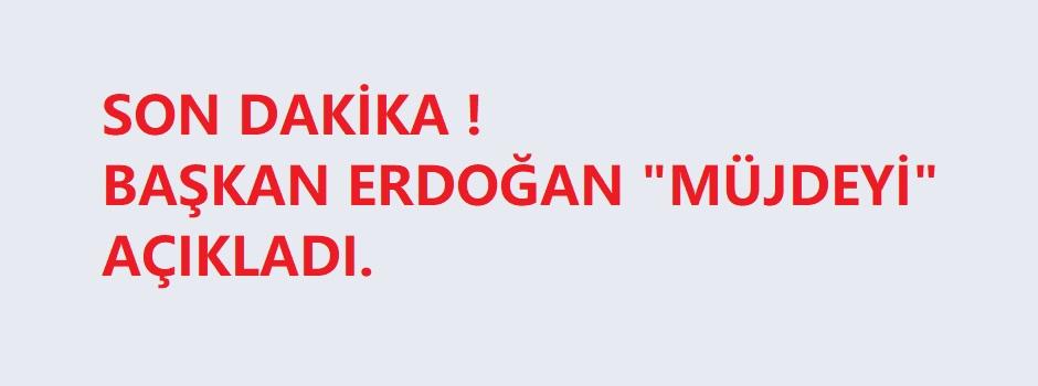 Türkiye'de yeni dönem başlıyor! Erdoğan müjdeyi açıkladı!